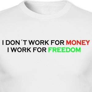 Working for freedom, not money - Men's Long Sleeve T-Shirt by Next Level