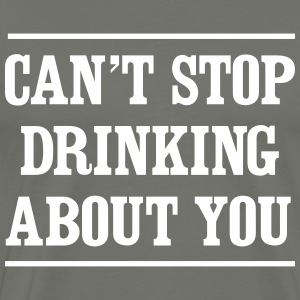 Can't stop drinking about you T-Shirts - Men's Premium T-Shirt