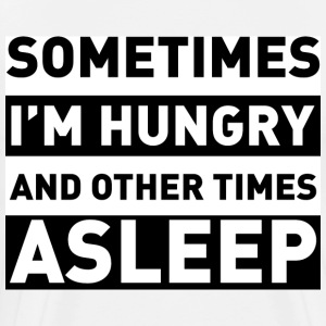 sometime i'm hungry and other times asleep - Men's Premium T-Shirt