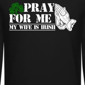 Pray For Me My Wife Is Irish Shirt - Crewneck Sweatshirt