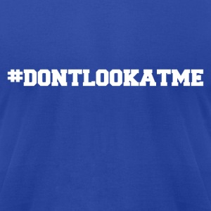 #DONTLOOKATME - Men's T-Shirt by American Apparel