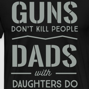Guns don't kill people. Dads with daughters do T-Shirts - Men's Premium T-Shirt