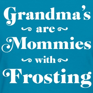 Grandma's are mommies with frosting T-Shirts - Women's T-Shirt