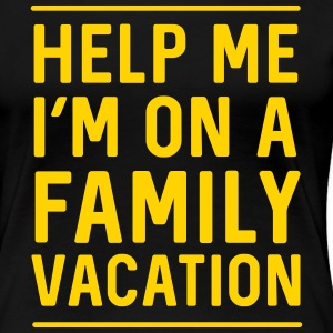 Help me I'm on family vacation T-Shirts - Women's Premium T-Shirt