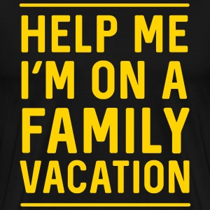 Help me I'm on family vacation T-Shirts - Men's Premium T-Shirt