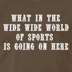 Blazing Saddles Quote - What In The Wide Wide..... T-Shirts - Men's Premium T-Shirt
