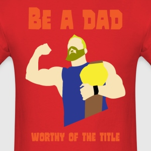 be a dad - Men's T-Shirt