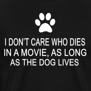 I Don't Care Who Dies In A Movie As Long As... T-Shirts - Men's Premium T-Shirt