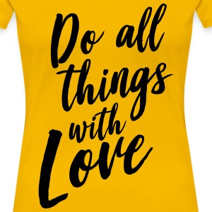 Do all things with love T-Shirts - Women's Premium T-Shirt
