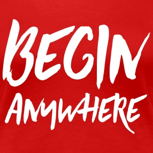 Begin Anywhere T-Shirts - Women's Premium T-Shirt