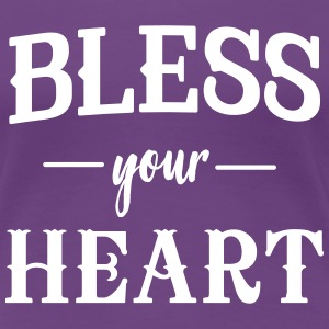 Bless your heart T-Shirts - Women's Premium T-Shirt