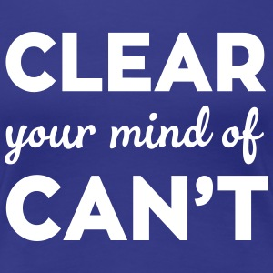 Clear your mind of can't T-Shirts - Women's Premium T-Shirt