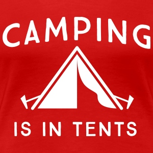 Camping is in tents T-Shirts - Women's Premium T-Shirt