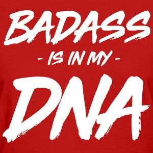 Badass is in my DNA T-Shirts - Women's T-Shirt