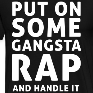Put on some gangsta rap and handle it T-Shirts - Men's Premium T-Shirt