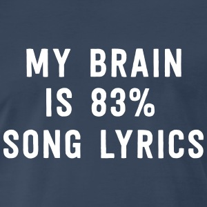 My brain is 83% song lyrics T-Shirts - Men's Premium T-Shirt