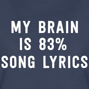 My brain is 83% song lyrics T-Shirts - Women's Premium T-Shirt