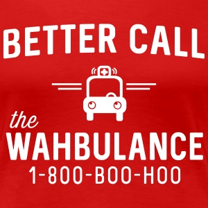 Better call the Wahbulance T-Shirts - Women's Premium T-Shirt