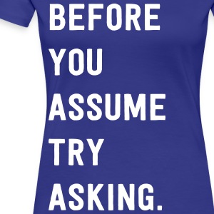 Before you assume try asking T-Shirts - Women's Premium T-Shirt