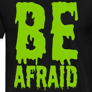 Be afraid T-Shirts - Men's Premium T-Shirt