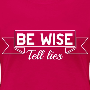 Be wise tell lies T-Shirts - Women's Premium T-Shirt