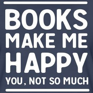 Books make me happy. You, not so much T-Shirts - Women's Premium T-Shirt
