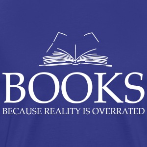 Books because reality is overrated T-Shirts - Men's Premium T-Shirt