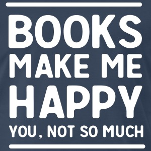 Books make me happy. You, not so much T-Shirts - Men's Premium T-Shirt