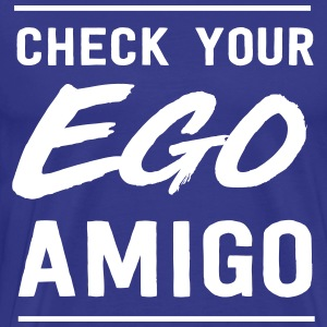 Check your ego amigo T-Shirts - Men's Premium T-Shirt