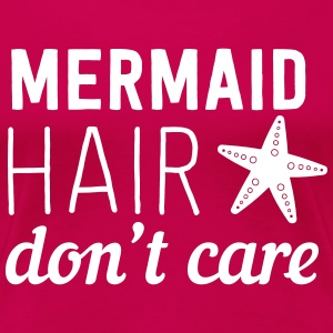 Mermaid hair don't care T-Shirts - Women's Premium T-Shirt
