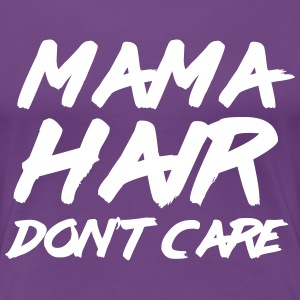 Mama hair don't care T-Shirts - Women's Premium T-Shirt