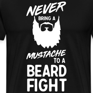 Never bring a mustache to a beard fight T-Shirts - Men's Premium T-Shirt