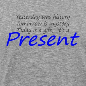 Today is a gift, it's a present T-Shirts - Men's Premium T-Shirt