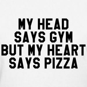 My head says gym but my heart says pizza T-Shirts - Women's T-Shirt