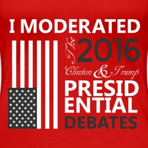 I Moderated the Presidential Debates! - WOMEN'S 2 - Women's Premium T-Shirt