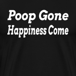 POOP GONE HAPPINESS COME T-Shirts - Men's Premium T-Shirt