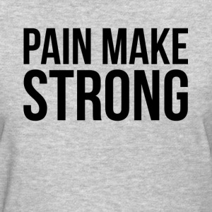 PAIN MAKE STRONG GYM WORKOUT FITNESS T-Shirts - Women's T-Shirt