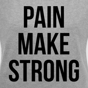 PAIN MAKE STRONG GYM WORKOUT FITNESS T-Shirts - Women´s Roll Cuff T-Shirt