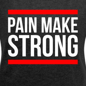 PAIN MAKE STRONG GYM WORKOUT FITNESS T-Shirts - Women´s Rolled Sleeve Boxy T-Shirt