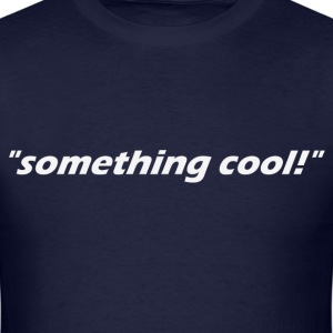something cool T-Shirts - Men's T-Shirt
