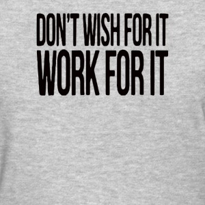 Don't Wish For It Work - Women's T-Shirt