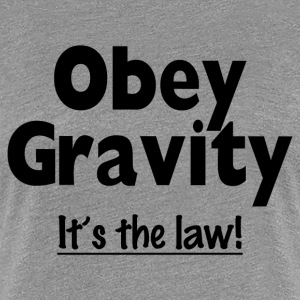 OBEY GRAVITY - Women's Premium T-Shirt