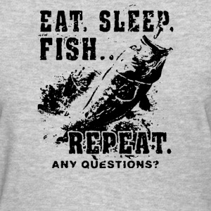 Eat Sleep Fish Repeat Funny Fishing  - Women's T-Shirt