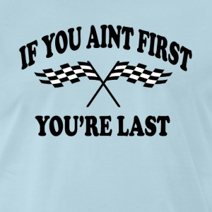 If You Aint First You're Last - Talladega Nights T-Shirts - Men's Premium T-Shirt