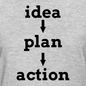 IDEA PLAN ACTION KEY TO SUCCESS T-Shirts - Women's T-Shirt
