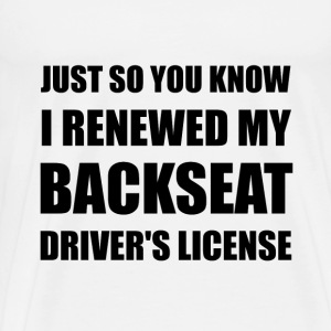 Backseat Drivers License - Men's Premium T-Shirt