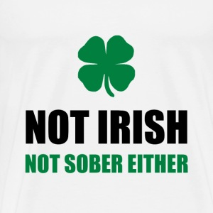 Not Irish Not Sober - Men's Premium T-Shirt
