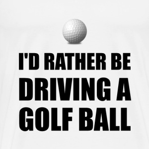 Rather Be Driving Golf Balls - Men's Premium T-Shirt