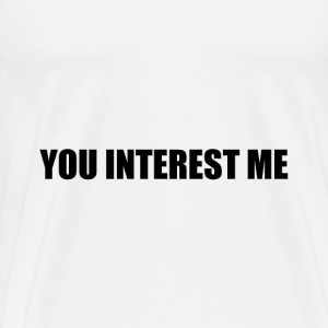 You Interest Me - Men's Premium T-Shirt
