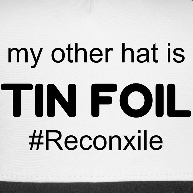 My other hat is TIN FOIL